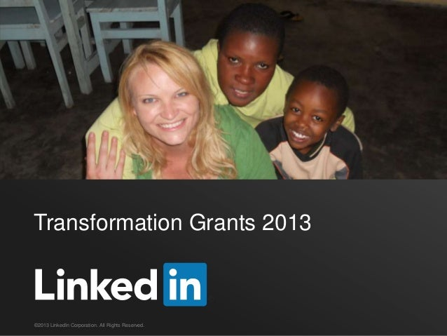 Transformation Grants 2013©2013 LinkedIn Corporation. All Rights Reserved.