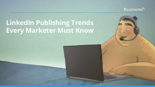 LinkedIn Publishing Trends Every Marketer Must Know