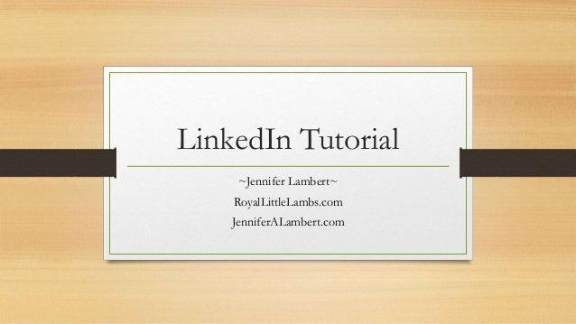 LinkedIn Tutorial ~Jennifer Lambert~ RoyalLittleLambs.com JenniferALambert.com