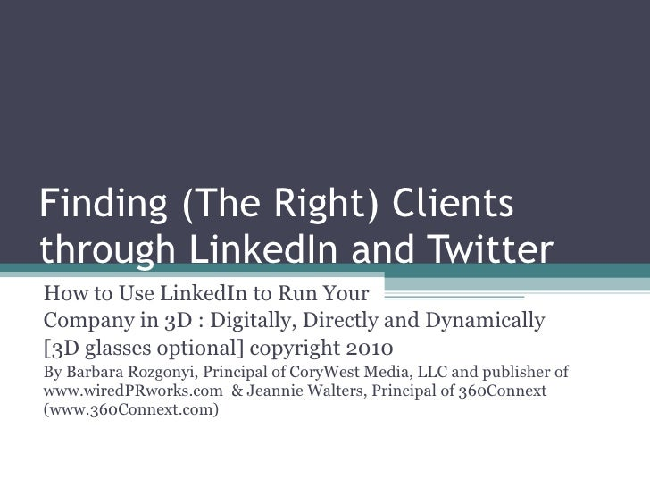 Finding (The Right) Clients through LinkedIn and Twitter How to Use LinkedIn to Run Your  Company in 3D : Digitally, Direc...