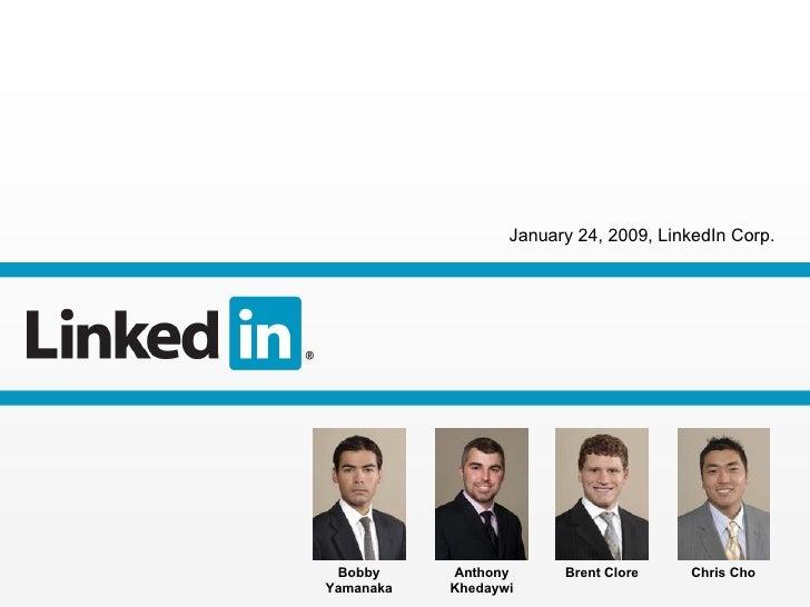 January 24, 2009, LinkedIn Corp. Brent Clore Bobby Yamanaka Chris Cho Anthony Khedaywi