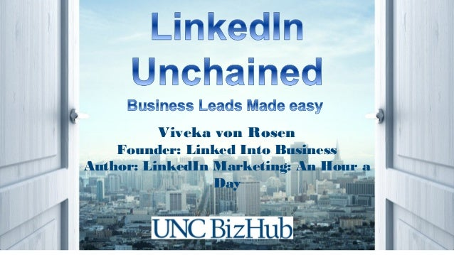 Viveka von Rosen Founder: Linked Into Business Author: LinkedIn Marketing: An Hour a Day