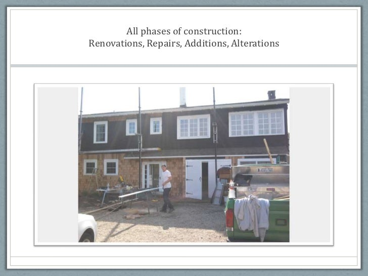 All phases of construction:  Renovations, Repairs, Additions, Alterations<br />