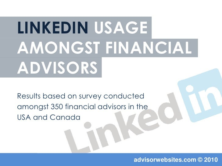 Linkedin usageamongst financialadvisors<br />Results based on survey conducted <br />amongst 350 financial advisors in the...