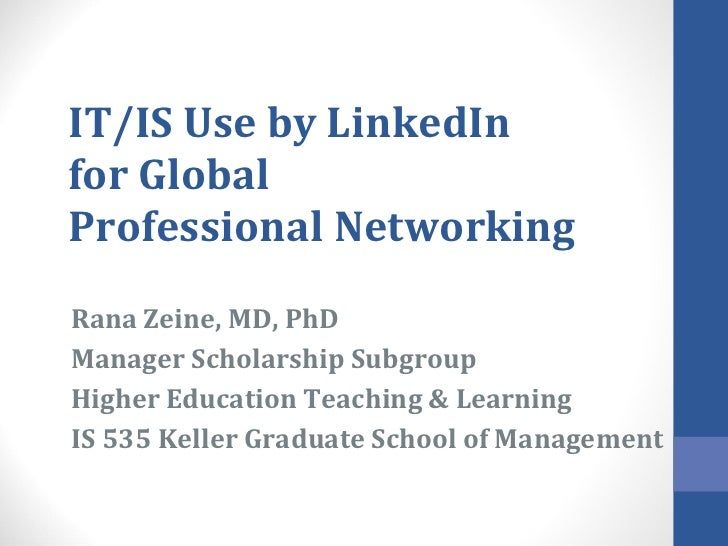 IT/IS Use by LinkedIn for Global  Professional Networking Rana Zeine, MD, PhD Manager Scholarship Subgroup  Higher Educati...