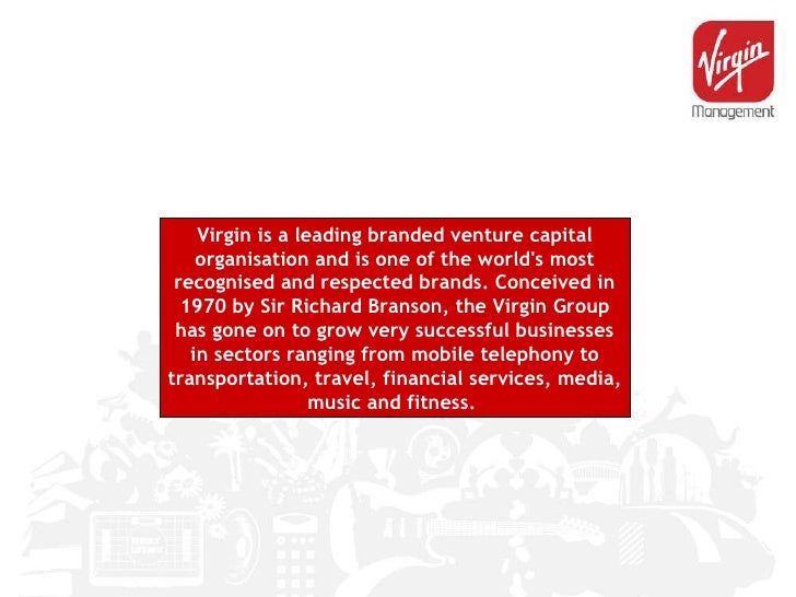 virgin group presentation Three years ago, he committed 'all future proceeds' from virgin's  soon after, al  gore had breakfast with branson and gave him the presentation that would  in  the three years since the pledge, the virgin group has received.