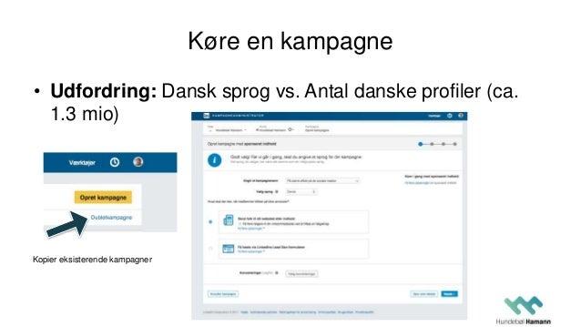 Køre en kampagne • Udfordring: Dansk sprog vs. Antal danske profiler (ca. 1.3 mio) Kopier eksisterende kampagner