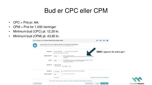 Bud er CPC eller CPM • CPC = Pris pr. klik • CPM = Pris for 1.000 visninger • Minimum bud (CPC) pt. 12,20 kr. • Minimum bu...