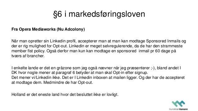 §6 i markedsføringsloven Fra Opera Mediaworks (Nu Adcolony) Når man opretter sin Linkedin profil, accepterer man at man ka...