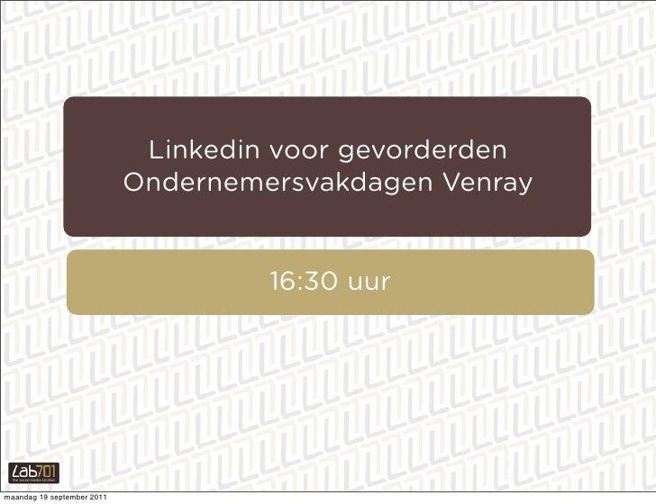 Linkedin voor gevorderden                            Ondernemersvakdagen Venray                                     16:30 ...