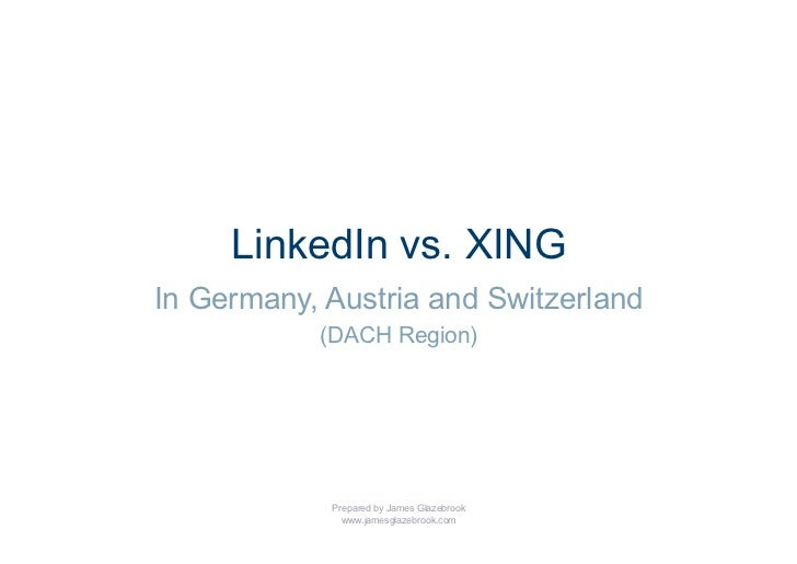 LinkedIn vs. XINGIn Germany, Austria and Switzerland           (DACH Region)            Prepared by James Glazebrook      ...