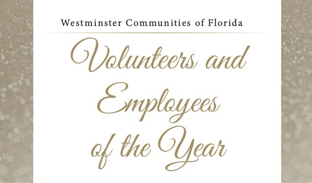 20th Annual Awards Banquet Westminster Communities of Florida Volunteers and Employees of the Year