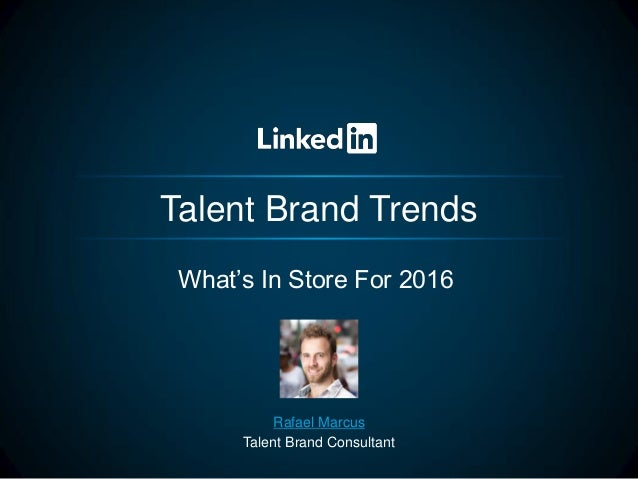 Talent Brand Trends What's In Store For 2016 Rafael Marcus Talent Brand Consultant
