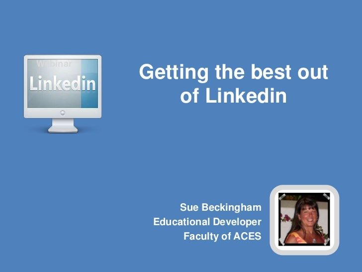 Webinar<br />Getting the best out of Linkedin <br />Sue Beckingham<br />Educational Developer<br />Faculty of ACES<br />