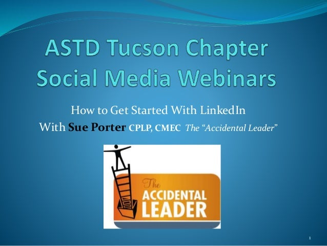 """How to Get Started With LinkedIn With Sue Porter CPLP, CMEC The """"Accidental Leader"""" 1"""