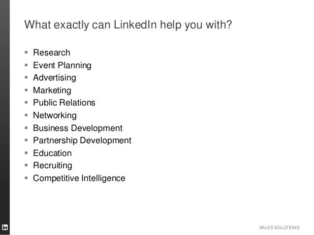 SALES SOLUTIONS What exactly can LinkedIn help you with?  Research  Event Planning  Advertising  Marketing  Public Re...