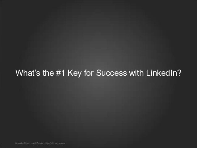 SALES SOLUTIONS What's the #1 Key for Success with LinkedIn? LinkedIn Expert - Jeff Zelaya - http://jeffzelaya.com/