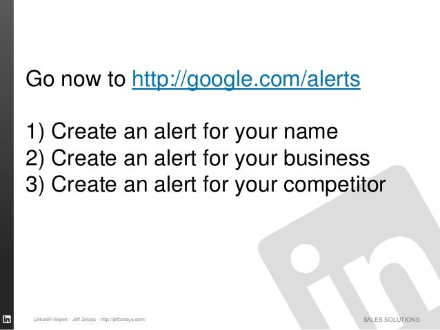 SALES SOLUTIONS Go now to http://google.com/alerts 1) Create an alert for your name 2) Create an alert for your business 3...