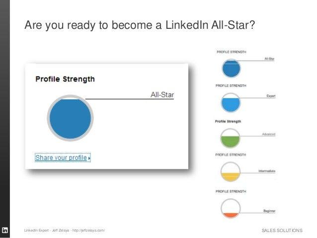 SALES SOLUTIONS Are you ready to become a LinkedIn All-Star? LinkedIn Expert - Jeff Zelaya - http://jeffzelaya.com/