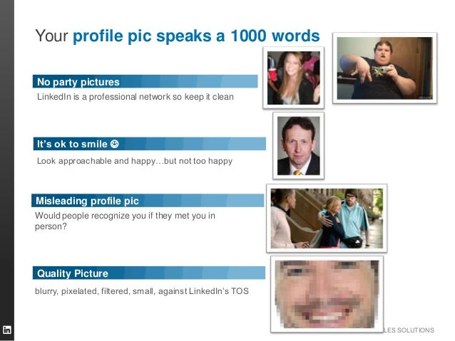 SALES SOLUTIONS Quality Picture Your profile pic speaks a 1000 words It's ok to smile  Look approachable and happy…but no...