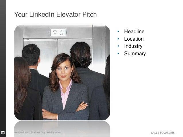 SALES SOLUTIONS Your LinkedIn Elevator Pitch • Headline • Location • Industry • Summary LinkedIn Expert - Jeff Zelaya - ht...