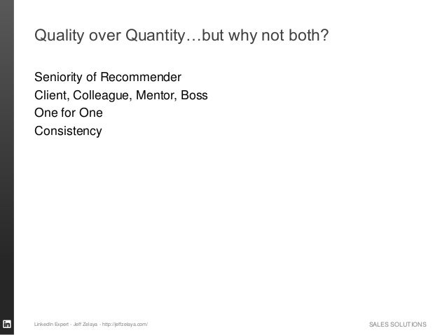 SALES SOLUTIONS Quality over Quantity…but why not both? Seniority of Recommender Client, Colleague, Mentor, Boss One for O...