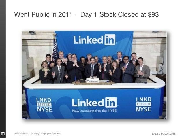 SALES SOLUTIONS Went Public in 2011 – Day 1 Stock Closed at $93 LinkedIn Expert - Jeff Zelaya - http://jeffzelaya.com/