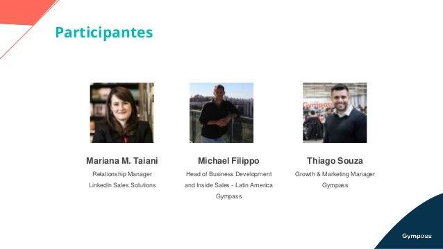 Participantes Michael Filippo Head of Business Development and Inside Sales - Latin America Gympass Mariana M. Taiani Rela...