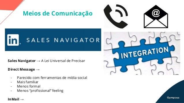Dia a dia da utilização da ferramenta • Horários específicos para fazer mapeamento no Sales Navigator • Envio de InMail e ...