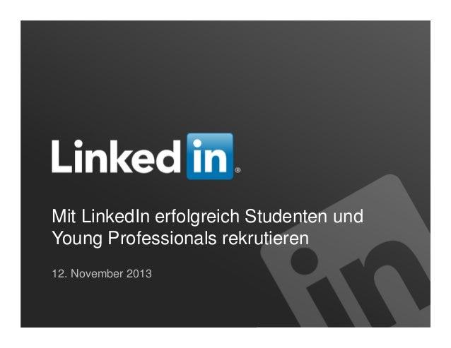 Mit LinkedIn erfolgreich Studenten und Young Professionals rekrutieren 12. November 2013