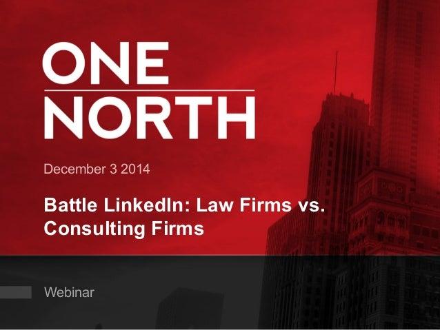 December 3 2014  Battle LinkedIn: Law Firms vs.  Consulting Firms  Webinar