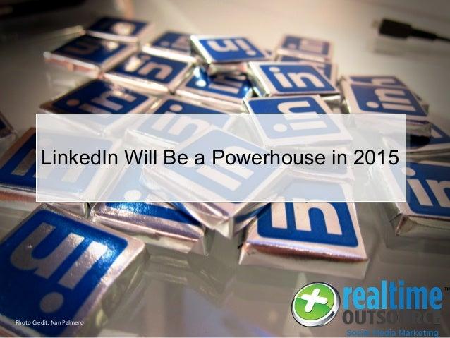 Photo Credit: Nan Palmero LinkedIn Will Be a Powerhouse in 2015