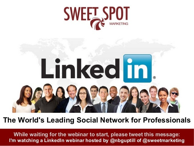 The World's Leading Social Network for Professionals While waiting for the webinar to start, please tweet this message: I'...