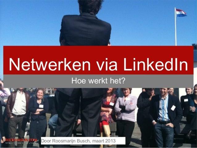 Netwerken via LinkedIn                Hoe werkt het?   Door Roosmarijn Busch, maart 2013