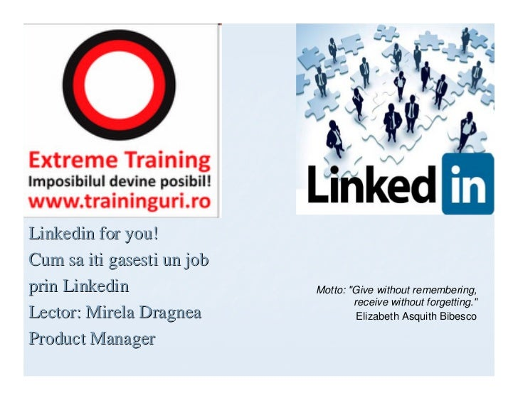 "Linkedin for you!Cum sa iti gasesti un jobprin Linkedin               Motto: ""Give without remembering,                   ..."