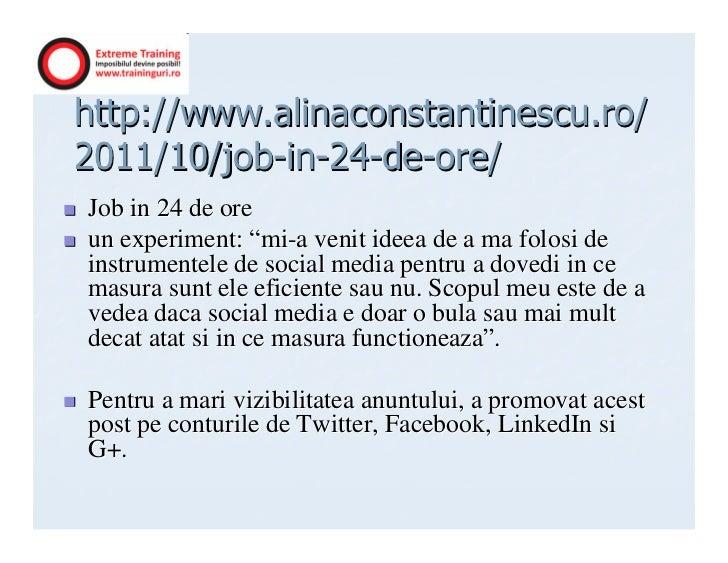 "http://www.alinaconstantinescu.ro/2011/10/job-in-24-de-ore/Job in 24 de oreun experiment: ""mi-a venit ideea de a ma folosi..."