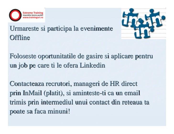 Urmareste si participa la evenimenteOfflineFoloseste oportunitatile de gasire si aplicare pentruun job pe care ti le ofera...
