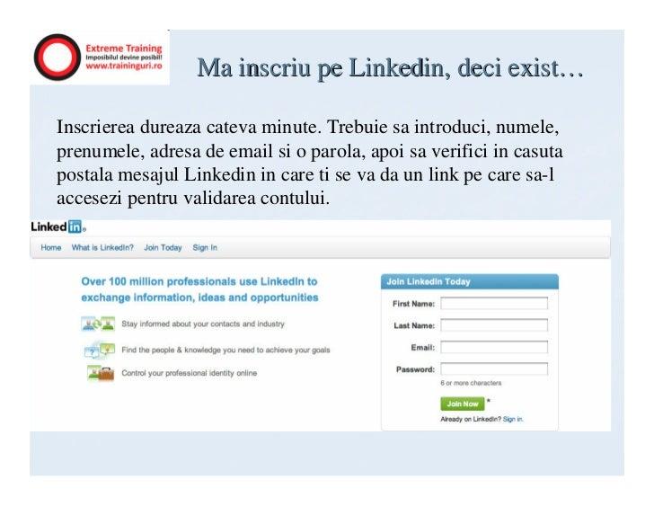 Ma inscriu pe Linkedin, deci exist…Inscrierea dureaza cateva minute. Trebuie sa introduci, numele,prenumele, adresa de ema...