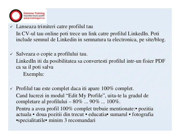 Lanseaza trimiteri catre profilul tauIn CV-ul tau online poti trece un link catre profilul LinkedIn. Potiinclude semnul de...