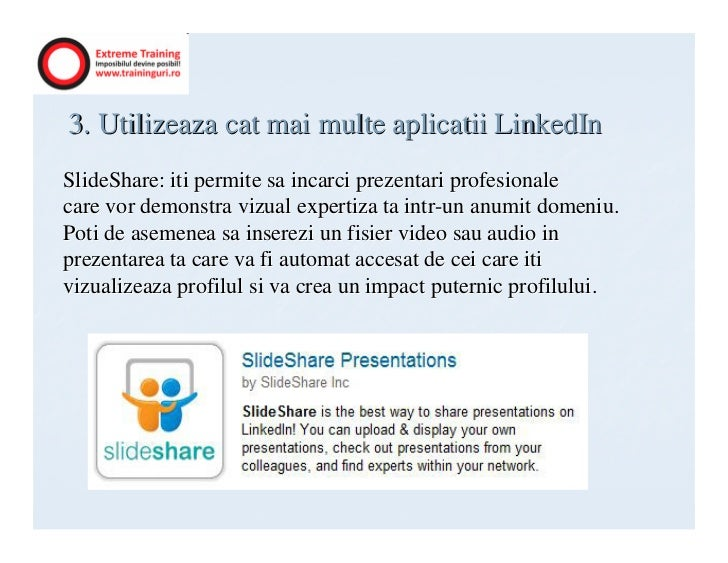 3. Utilizeaza cat mai multe aplicatii LinkedInSlideShare: iti permite sa incarci prezentari profesionalecare vor demonstra...