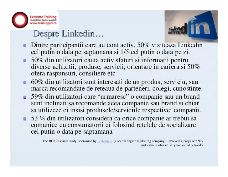 Despre Linkedin…Dintre participantii care au cont activ, 50% viziteaza Linkedincel putin o data pe saptamana si 1/5 cel pu...