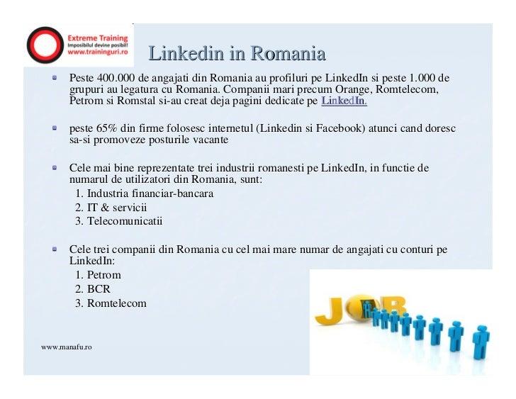 Linkedin in Romania       Peste 400.000 de angajati din Romania au profiluri pe LinkedIn si peste 1.000 de       grupuri a...