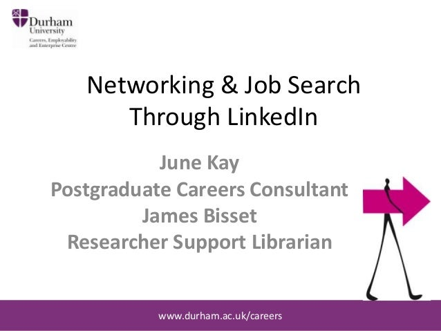 Networking & Job Search Through LinkedIn June Kay Postgraduate Careers Consultant James Bisset Researcher Support Libraria...