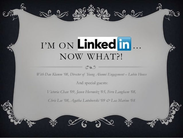 "I""M ON LINKEDIN …      NOW WHAT?!With Dan Klamm '08, Director of Young Alumni Engagement – Lubin House                    ..."