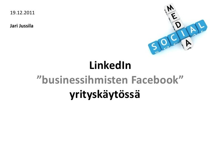 "19.12.2011Jari Jussila                         LinkedIn               ""businessihmisten Facebook""                     yrit..."