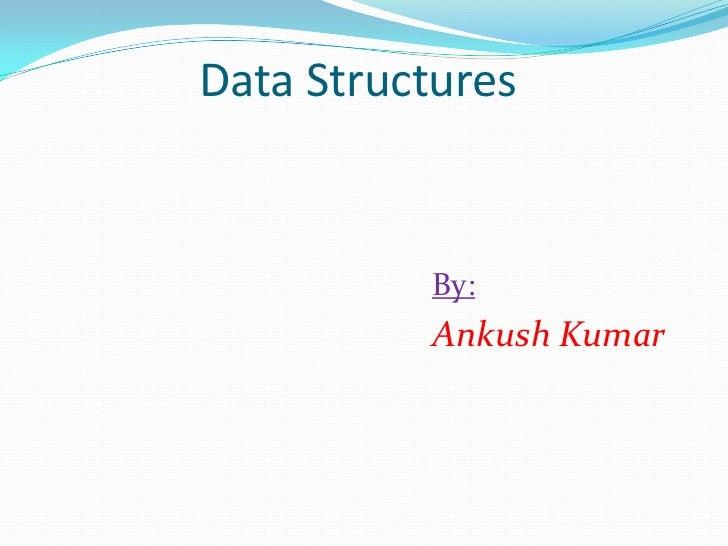 Data Structures          By:          Ankush Kumar