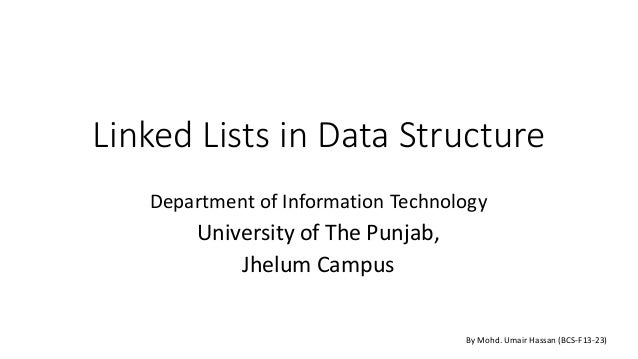 Linked Lists in Data Structure Department of Information Technology University of The Punjab, Jhelum Campus By Mohd. Umair...
