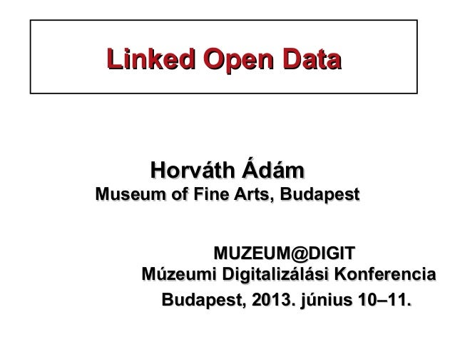 Linked Open DataLinked Open Data HorváthHorváth ÁdámÁdám Museum of Fine Arts, BudapestMuseum of Fine Arts, Budapest MUZEUM...