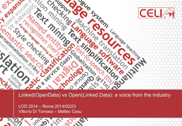 Linked(OpenData) vs Open(Linked Data): a voice from the industry LOD 2014 – Rome 2014/02/20 Vittorio Di Tomaso – Matteo Ca...