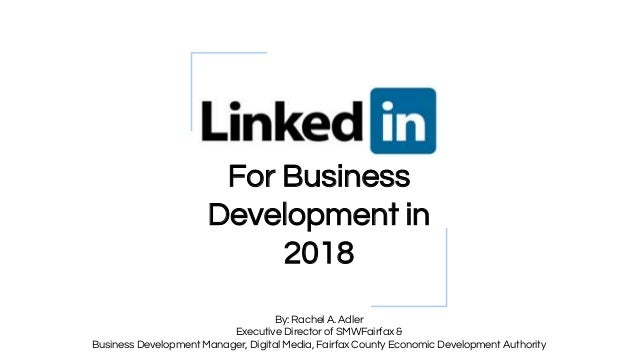 For Business Development in 2018 By: Rachel A. Adler Executive Director of SMWFairfax & Business Development Manager, Digi...